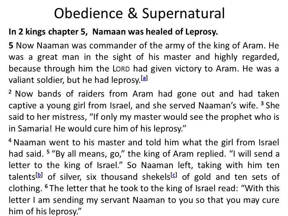 Obedience & Supernatural In 2 kings chapter 5, Namaan was healed of Leprosy.
