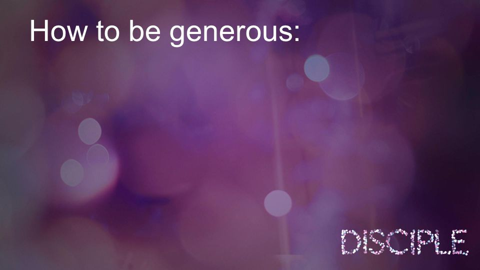 How to be generous: