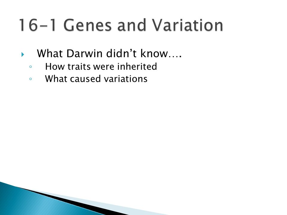  What Darwin didn't know…. ◦ How traits were inherited ◦ What caused variations