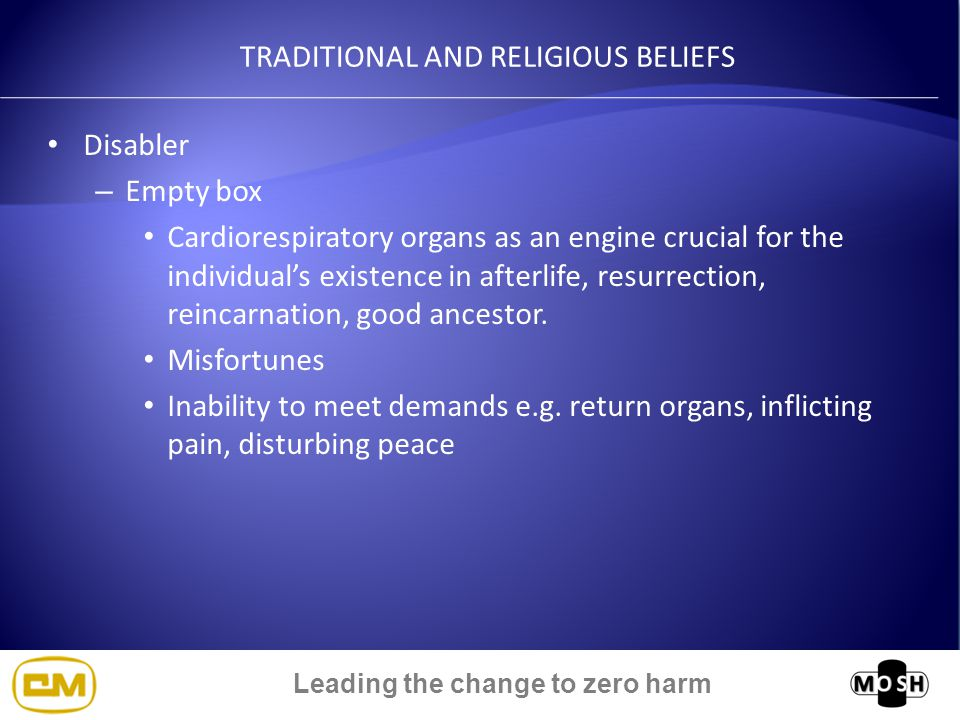 Leading the change to zero harm TRADITIONAL AND RELIGIOUS BELIEFS Disabler – Empty box Cardiorespiratory organs as an engine crucial for the individual's existence in afterlife, resurrection, reincarnation, good ancestor.