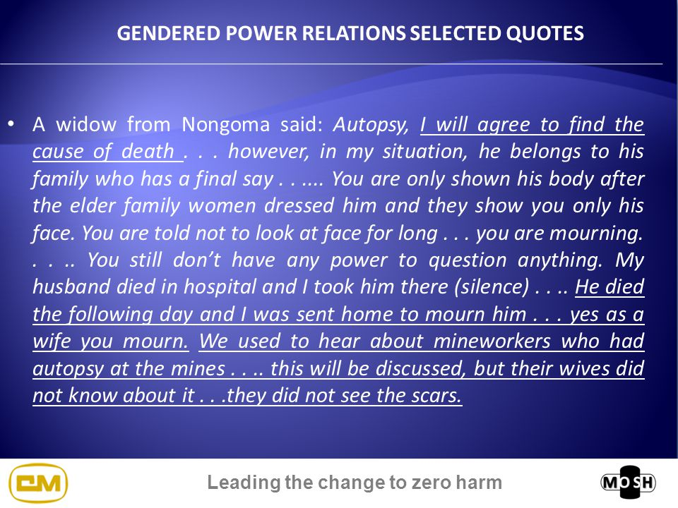 Leading the change to zero harm GENDERED POWER RELATIONS SELECTED QUOTES A widow from Nongoma said: Autopsy, I will agree to find the cause of death...