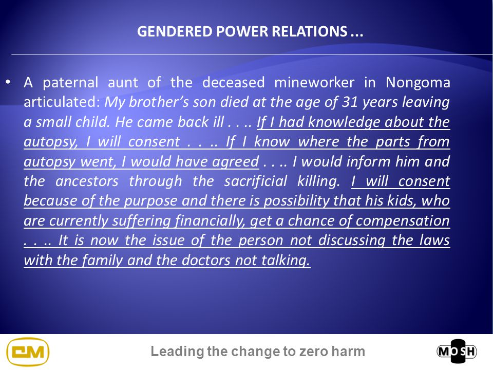 Leading the change to zero harm GENDERED POWER RELATIONS A widow from the Welkom, Free State: He was 53 years.