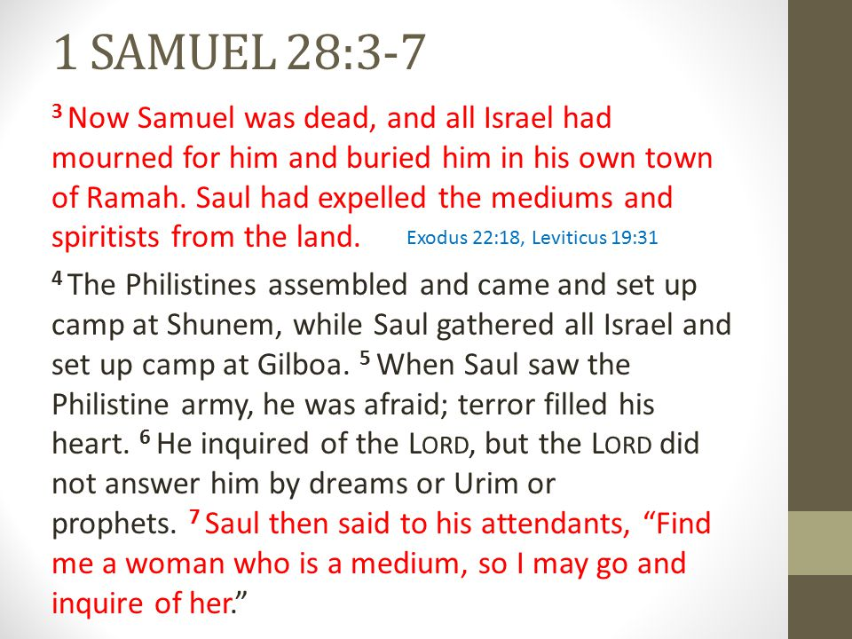 1 SAMUEL 28:8-15 9 But the woman said to him, Surely you know what Saul has done.