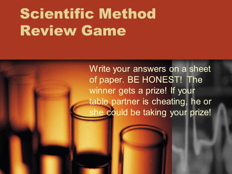 Scientific Method Review Game Write your answers on a sheet of paper.