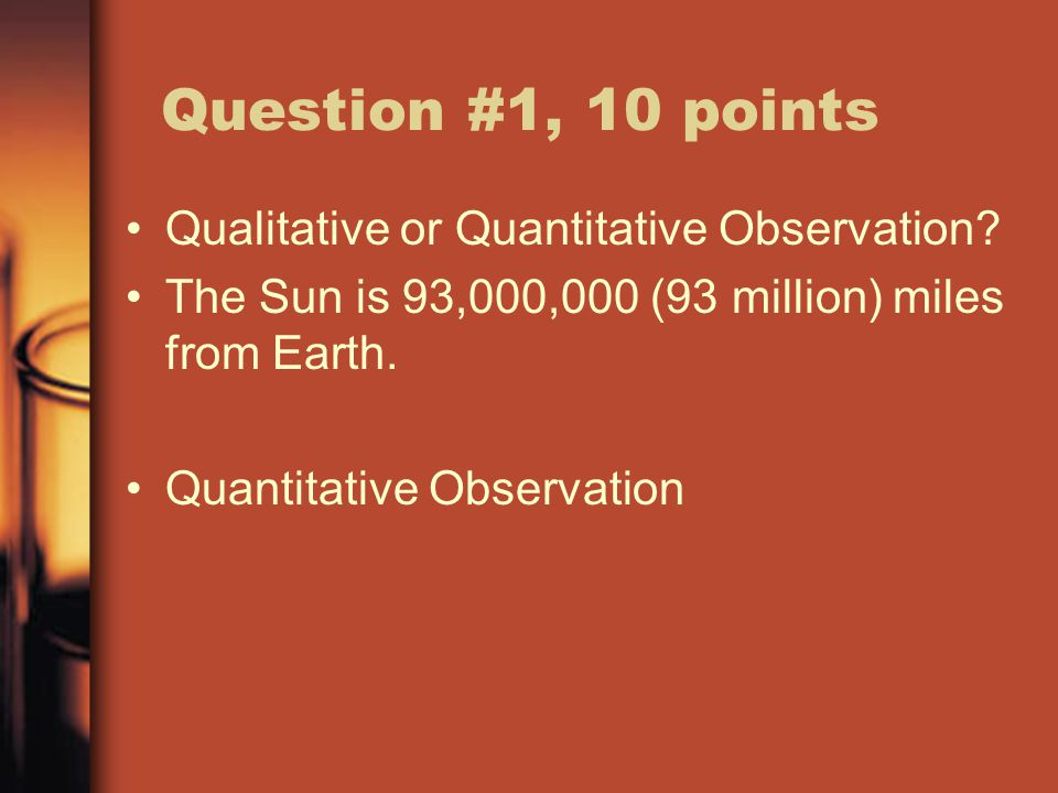 Question #2, 10 points Qualitative or Quantitative Observation.