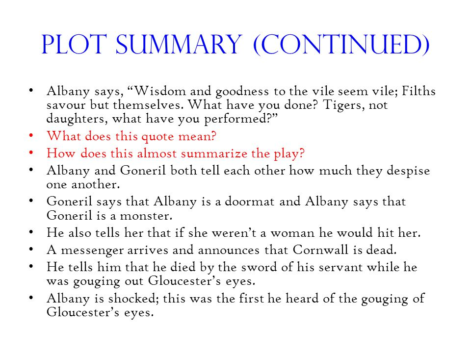 Plot Summary (continued) Albany says, Wisdom and goodness to the vile seem vile; Filths savour but themselves.