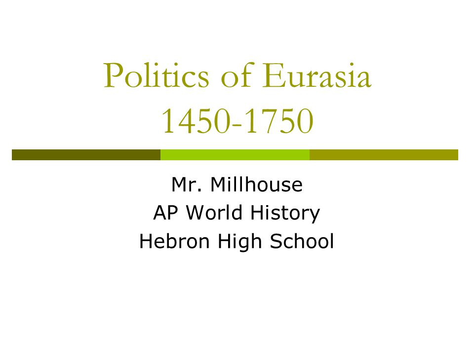 Politics of Eurasia 1450-1750 Mr. Millhouse AP World History Hebron High School