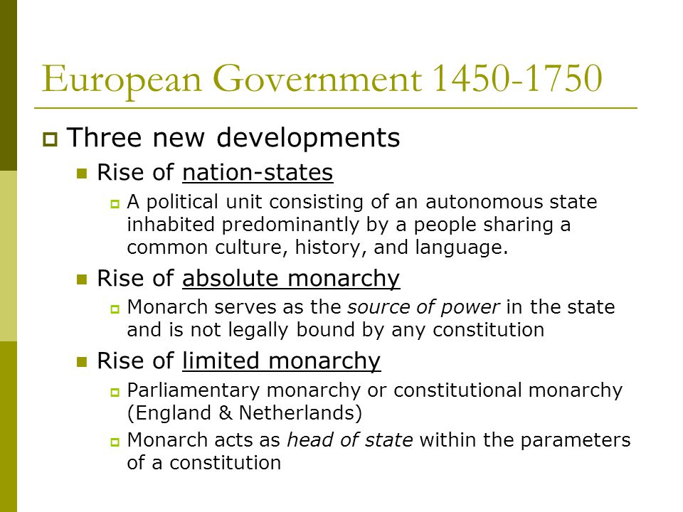 European Government 1450-1750  Three new developments Rise of nation-states  A political unit consisting of an autonomous state inhabited predominan