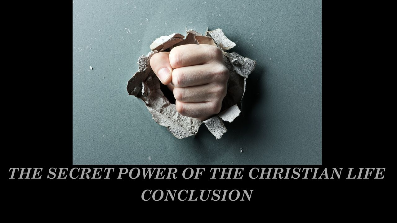 THE SECRET POWER OF THE CHRISTIAN LIFE CONCLUSION