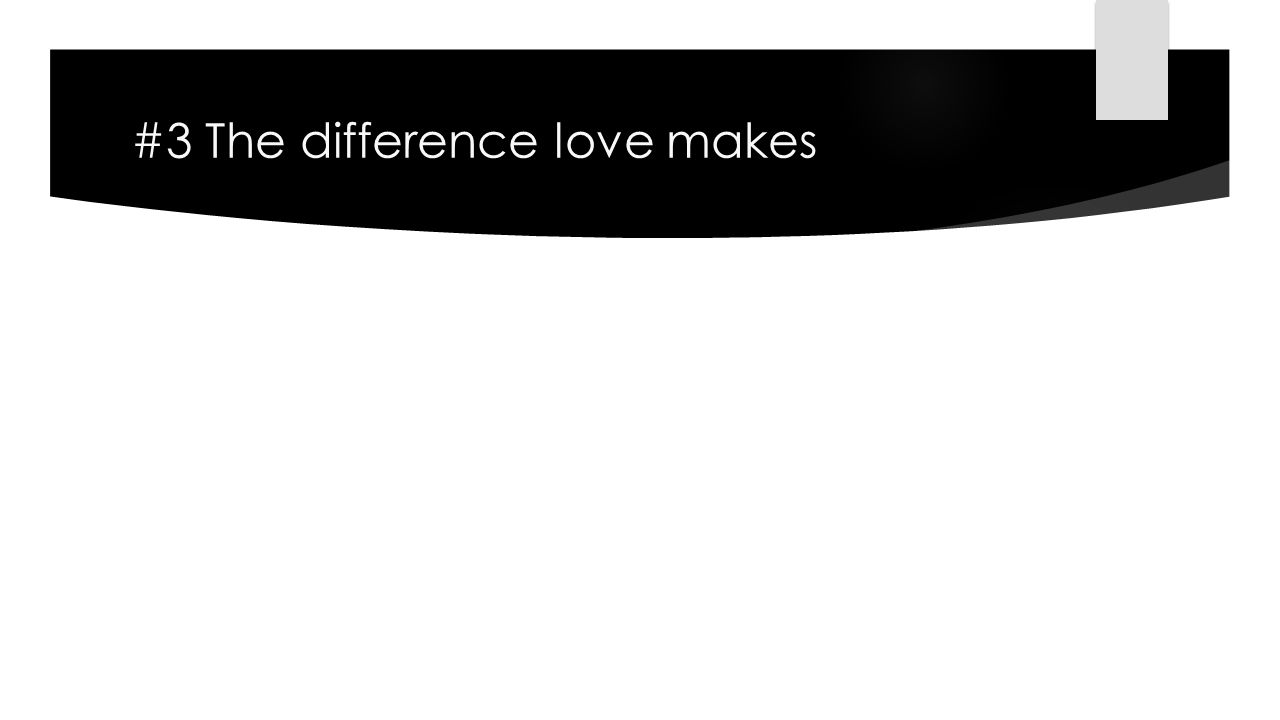 #3 The difference love makes