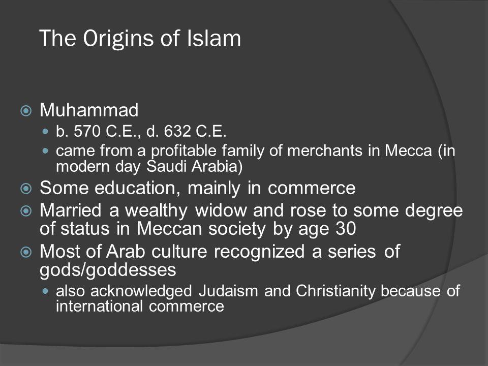 The Origins of Islam  Muhammad b. 570 C.E., d. 632 C.E.