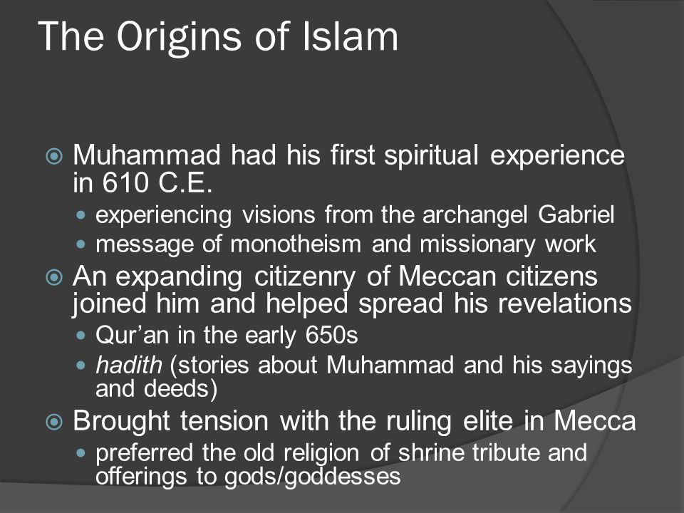 The Origins of Islam  Muhammad had his first spiritual experience in 610 C.E.