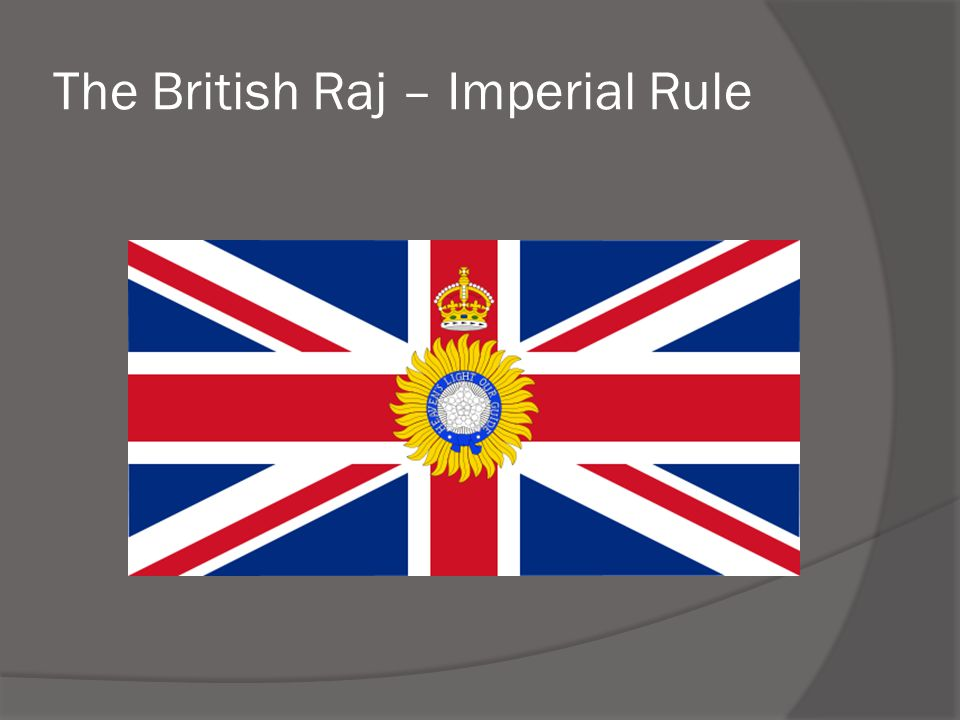 The British Raj – Imperial Rule