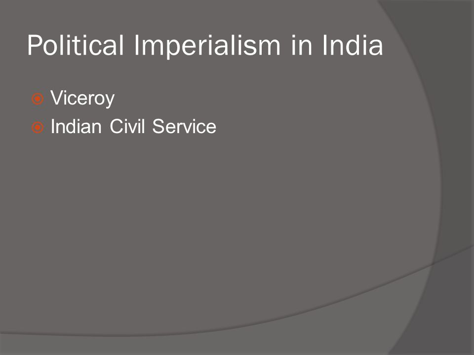 Political Imperialism in India  Viceroy  Indian Civil Service
