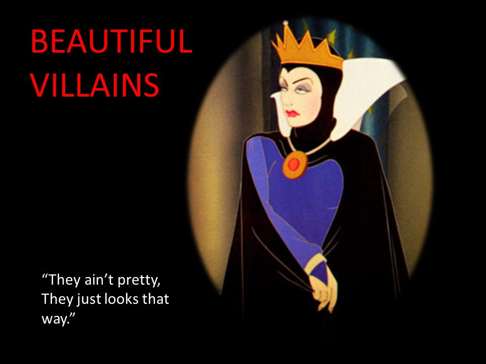 "BEAUTIFUL VILLAINS ""They ain't pretty, They just looks that way."""