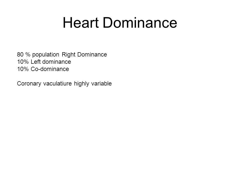 Heart Dominance 80 % population Right Dominance 10% Left dominance 10% Co-dominance Coronary vaculatiure highly variable
