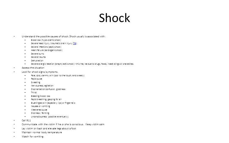 Shock Understand the possible causes of shock. Shock usually is associated with: – Blood loss (hypovolemic shock) – Severe head injury, traumatic brai
