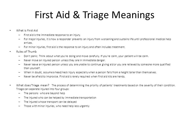 First Aid & Triage Meanings What is First Aid – First aid is the immediate response to an injury. – For major injuries, it is how a responder prevents