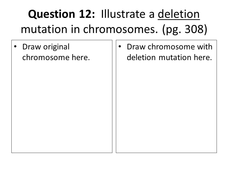 Question 12: Illustrate a deletion mutation in chromosomes.