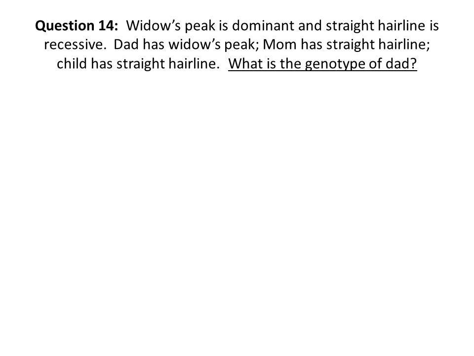 Question 14: Widow's peak is dominant and straight hairline is recessive.
