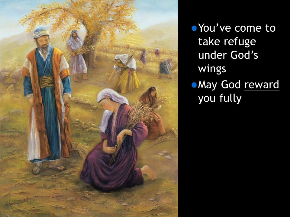 You've come to take refuge under God's wings May God reward you fully
