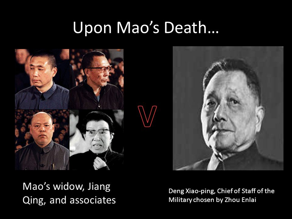Upon Mao's Death… Mao's widow, Jiang Qing, and associates Deng Xiao-ping, Chief of Staff of the Military chosen by Zhou Enlai