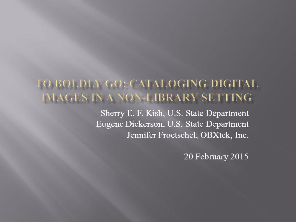 Sherry E. F. Kish, U.S. State Department Eugene Dickerson, U.S. State Department Jennifer Froetschel, OBXtek, Inc. 20 February 2015