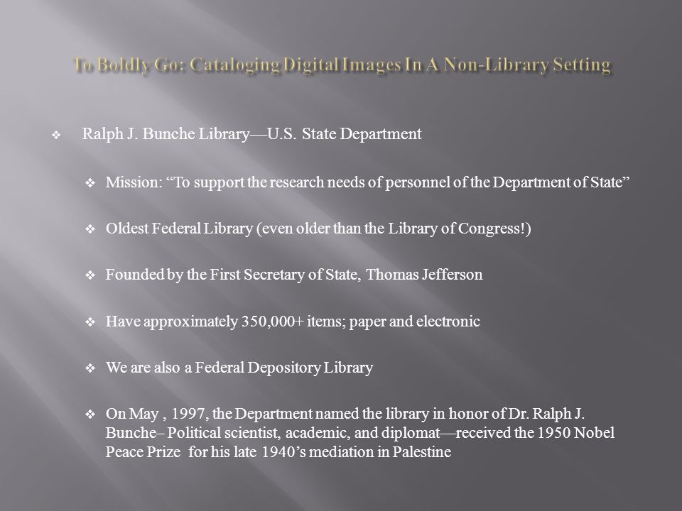 """ Ralph J. Bunche Library—U.S. State Department  Mission: """"To support the research needs of personnel of the Department of State""""  Oldest Federal Li"""