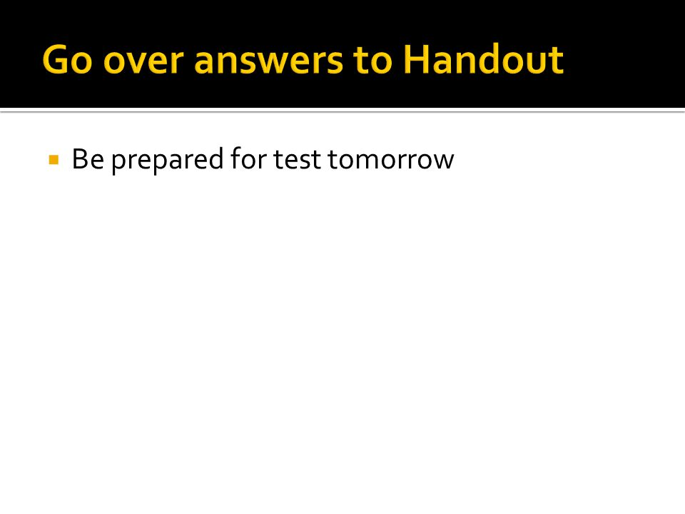  Be prepared for test tomorrow