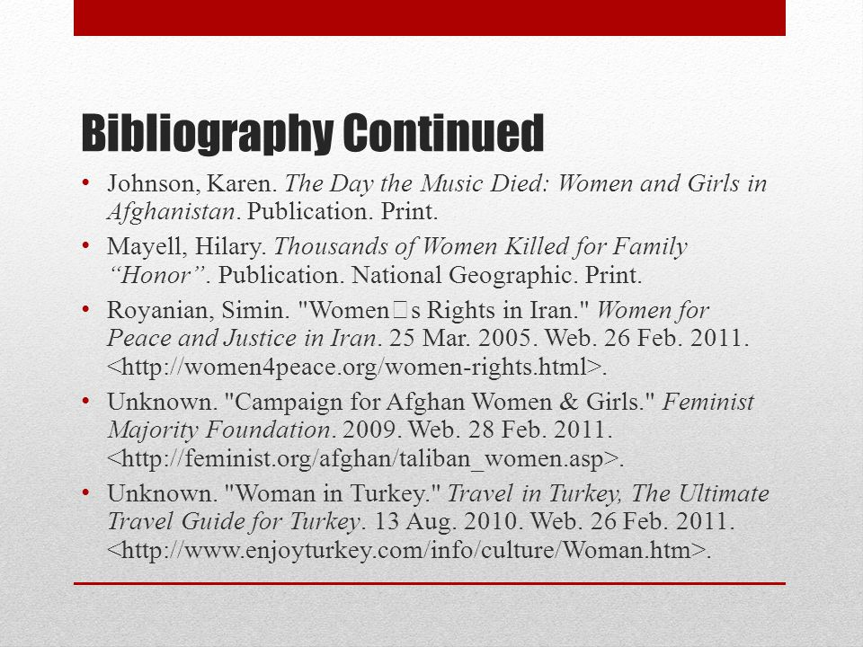 Bibliography Continued Johnson, Karen. The Day the Music Died: Women and Girls in Afghanistan.