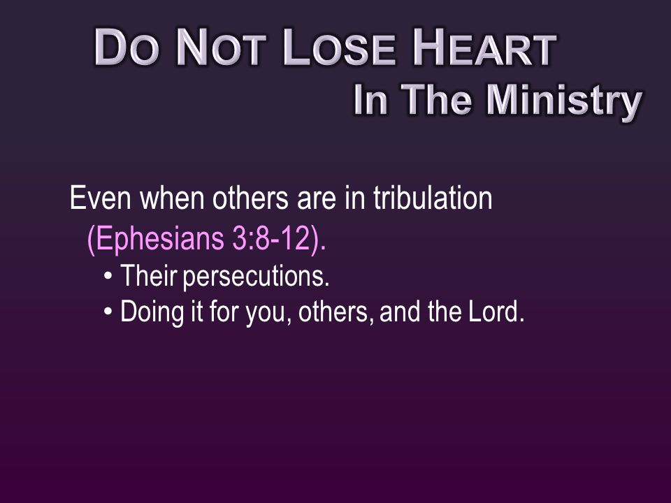 Even when others are in tribulation (Ephesians 3:8-12).