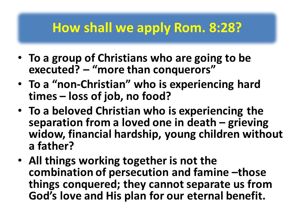 How shall we apply Rom. 8:28. To a group of Christians who are going to be executed.