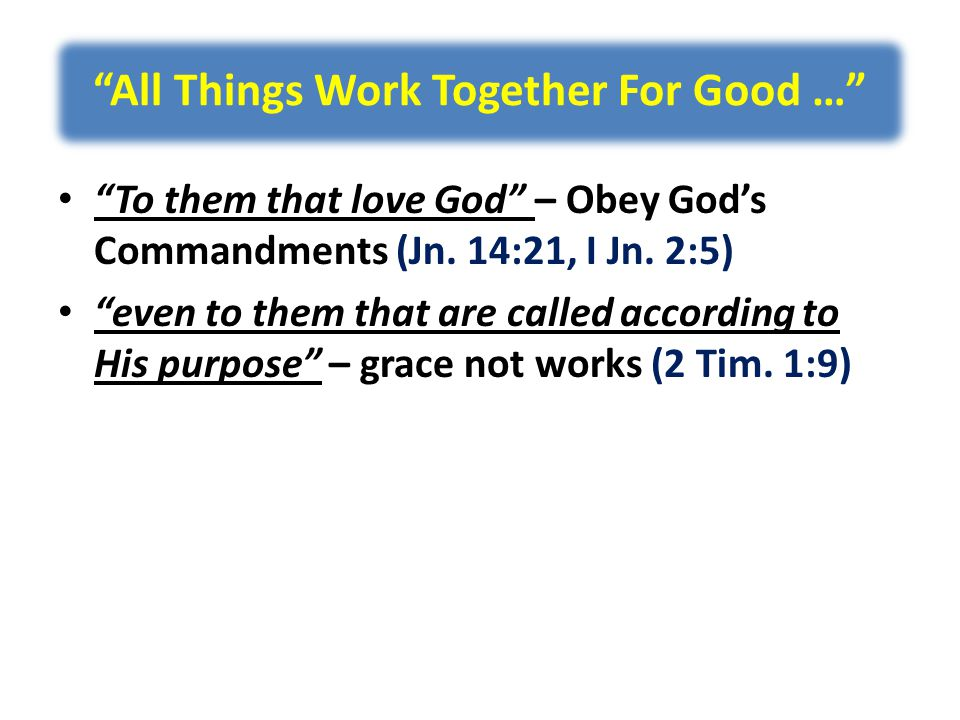 All Things Work Together For Good … To them that love God – Obey God's Commandments (Jn.