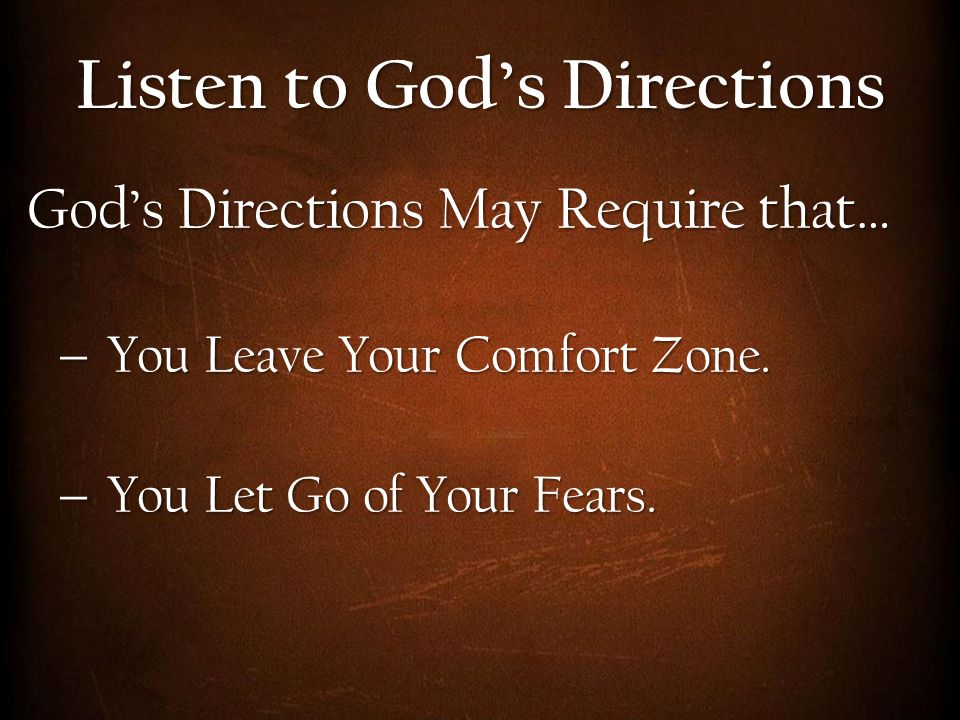 God's Directions May Require that…  You Leave Your Comfort Zone.