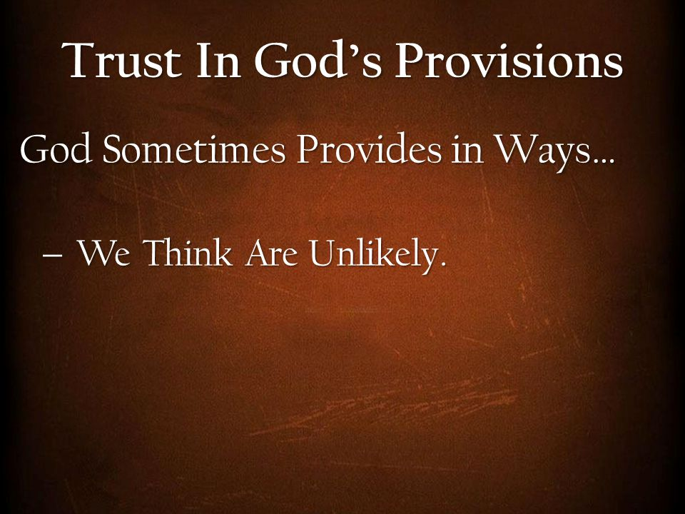 God Sometimes Provides in Ways…  We Think Are Unlikely. Trust In God's Provisions