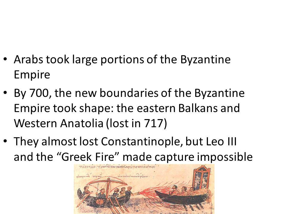 Arabs took large portions of the Byzantine Empire By 700, the new boundaries of the Byzantine Empire took shape: the eastern Balkans and Western Anato