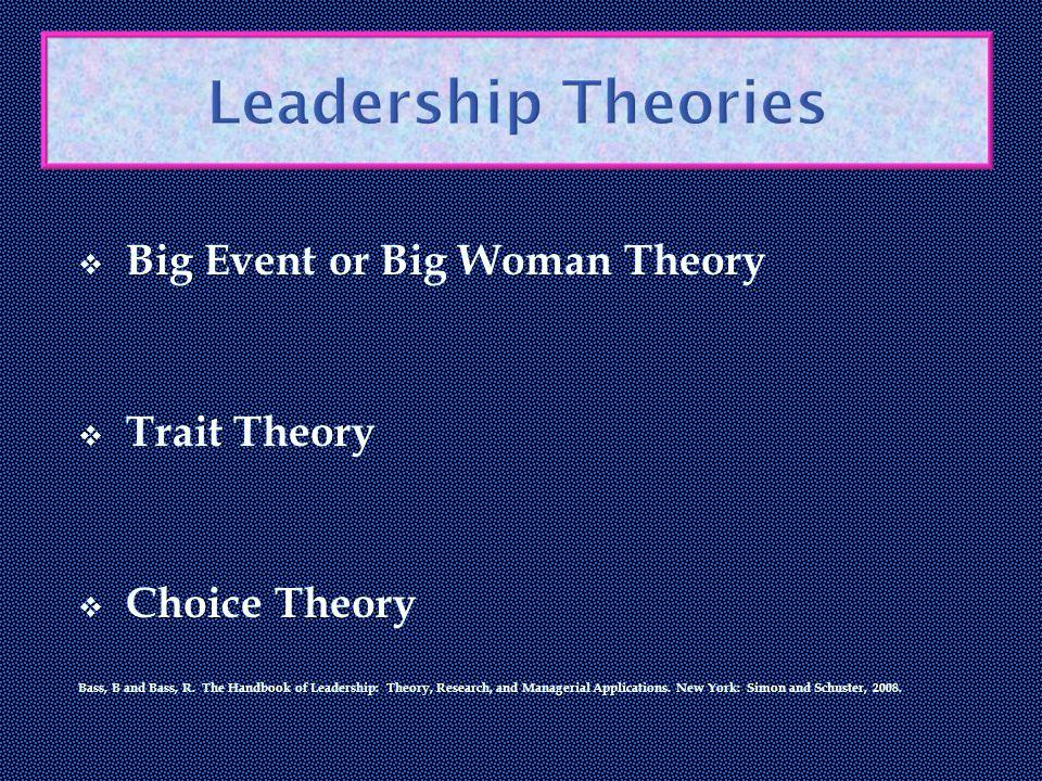  Big Event or Big Woman Theory  Trait Theory  Choice Theory Bass, B and Bass, R.
