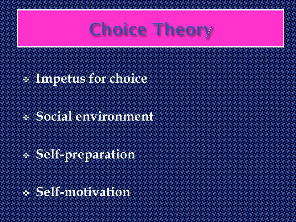  Impetus for choice  Social environment  Self-preparation  Self-motivation