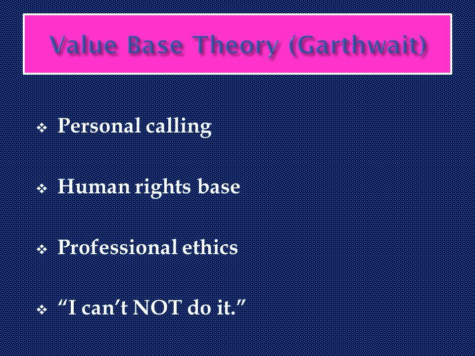  Personal calling  Human rights base  Professional ethics  I can't NOT do it.