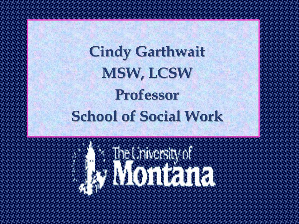 Cindy Garthwait MSW, LCSW Professor School of Social Work