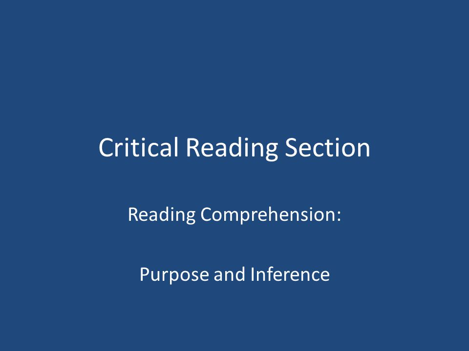 Critical Reading Section Reading Comprehension: Purpose and Inference