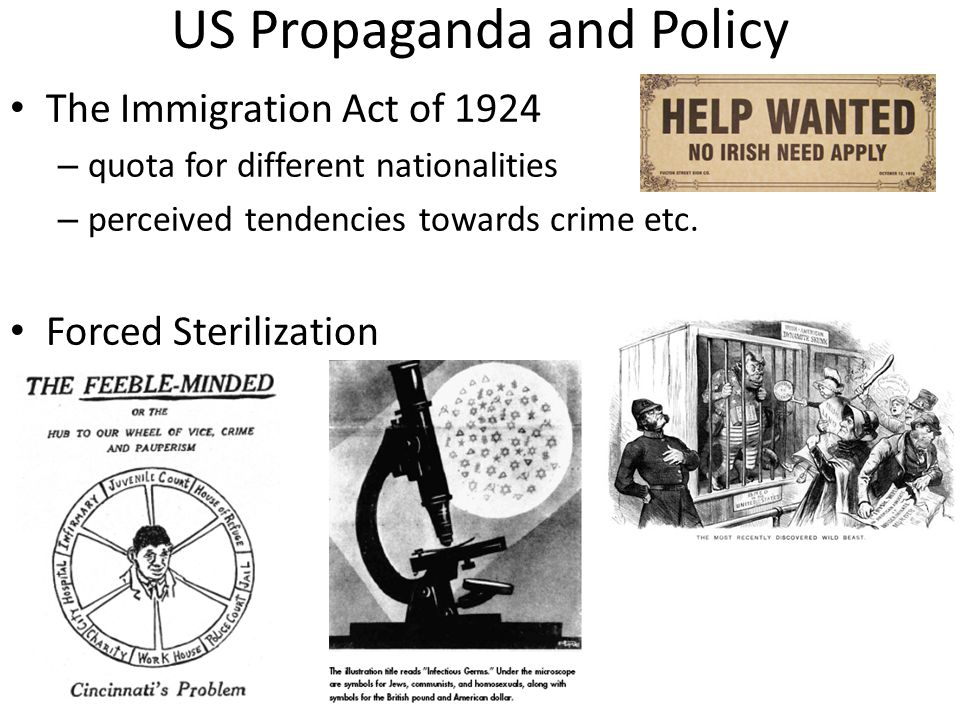 US Propaganda and Policy The Immigration Act of 1924 – quota for different nationalities – perceived tendencies towards crime etc.
