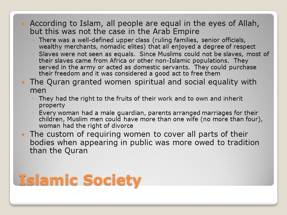 Islamic Society According to Islam, all people are equal in the eyes of Allah, but this was not the case in the Arab Empire ◦There was a well-defined