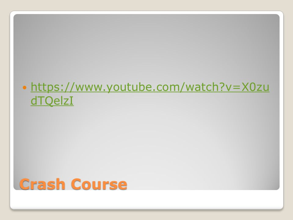 Crash Course https://www.youtube.com/watch?v=X0zu dTQelzI https://www.youtube.com/watch?v=X0zu dTQelzI