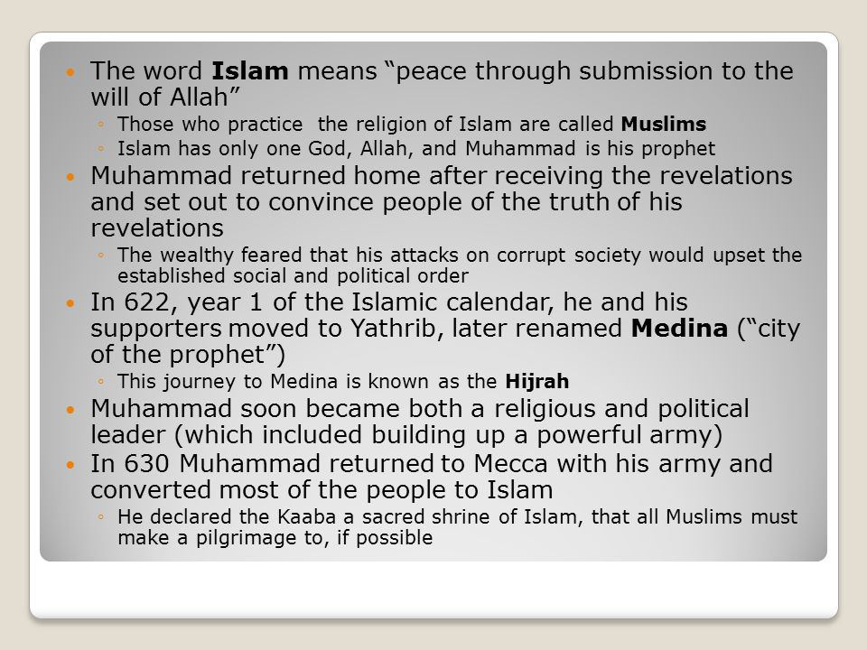 """The word Islam means """"peace through submission to the will of Allah"""" ◦Those who practice the religion of Islam are called Muslims ◦Islam has only one"""