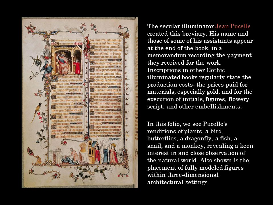 The secular illuminator Jean Pucelle created this breviary. His name and those of some of his assistants appear at the end of the book, in a memorandu