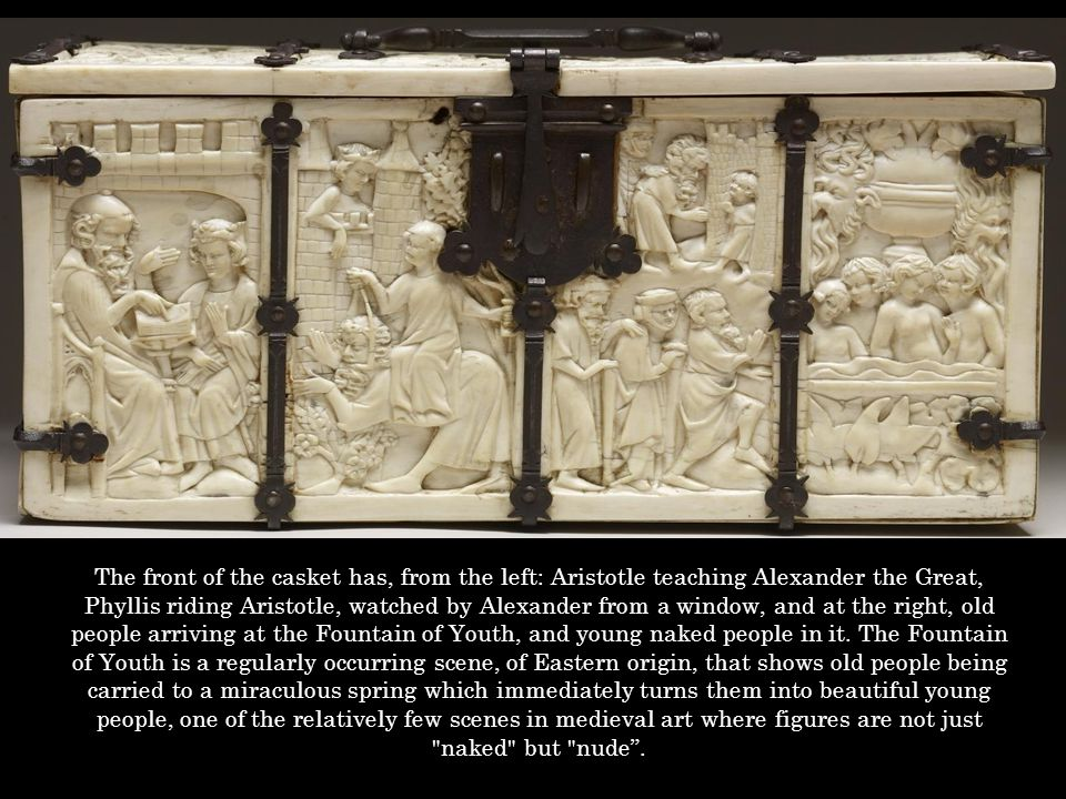 The front of the casket has, from the left: Aristotle teaching Alexander the Great, Phyllis riding Aristotle, watched by Alexander from a window, and