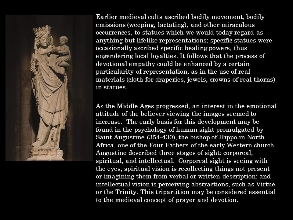 Earlier medieval cults ascribed bodily movement, bodily emissions (weeping, lactating), and other miraculous occurrences, to statues which we would to