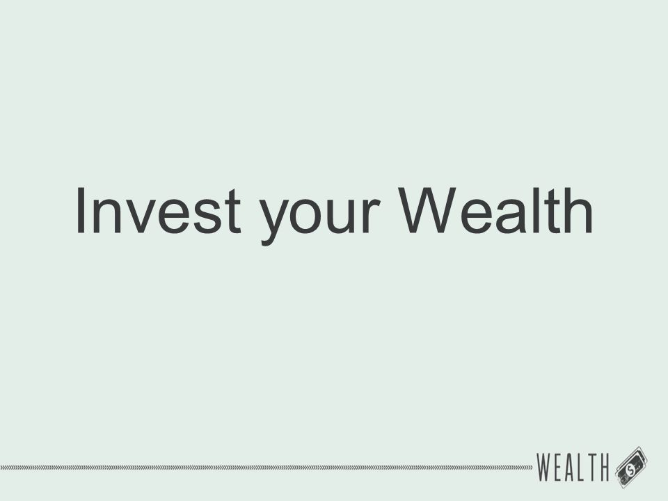 Invest your Wealth