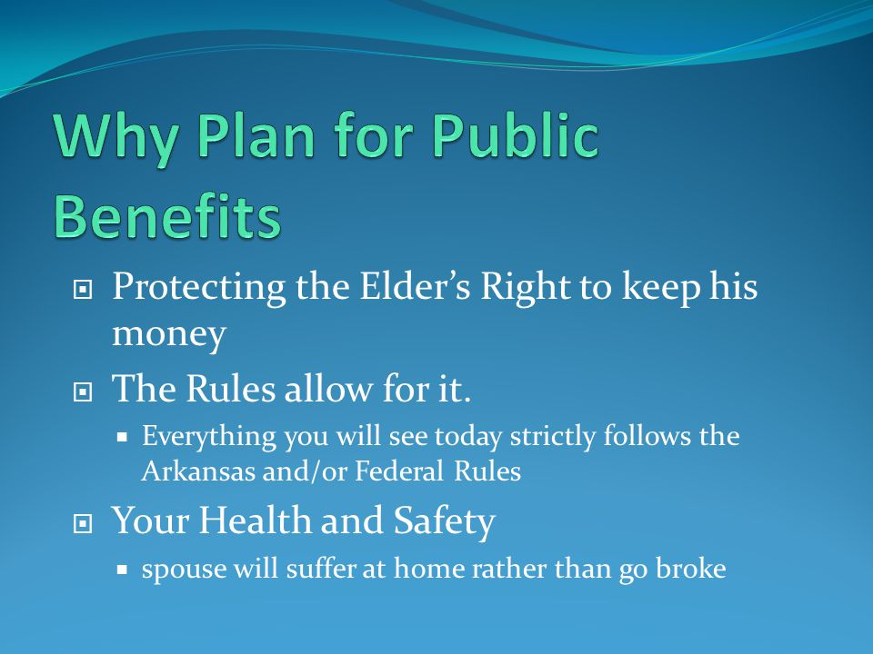  Protecting the Elder's Right to keep his money  The Rules allow for it.